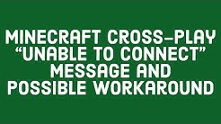 "MINECRAFT CROSS PLAY ""UNABLE TO CONNECT"" MESSAGE AND POSSIBLE WORKAROUND 