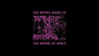 The Sisters Of Mercy - The Reptile House EP (High Quality Needledrop)