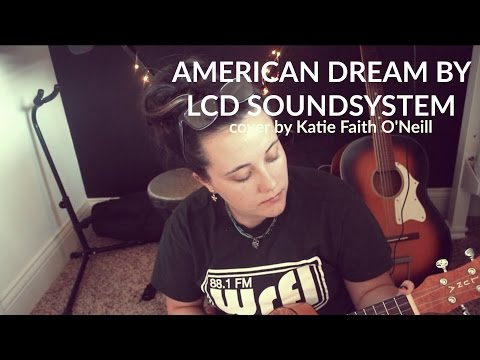 american dream by LCD Soundsystem Cover - Katie Faith O'Neill