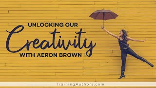 Unlocking Our Creativity with Aeron Brown
