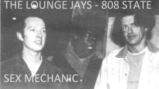 THE LOUNGE JAYS / 808 STATE / A GUY CALLED GERALD - SEX MECHANIC