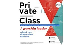 Private Class - Worship Leader ( Pemimpin Pujian ) | Unlimited Worship