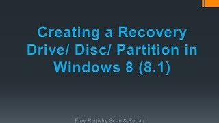Creating a Recovery Drive/Disc/Partition in Windows 8 (8.1)