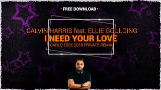 I NEED YOUR LOVE (Carlo Esse 2018 Private Remix) - Calvin Harris feat. Ellie Goulding