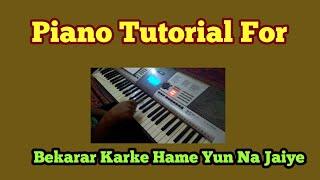Download Piano Tutorial For Bekarar Karke Hame Yun Na Jaiye Aapko Hamari Kasam Laut Aaiye.....