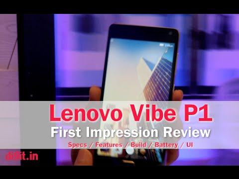 Lenovo Vibe P1 First Impression Review with Specs/Features/Build/Battery/UI