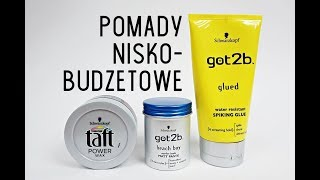 Pomady niskobudżetowe #1 | Schwarzkopf: Got2b Beach Boy, Got2b Glued, Taft Power Wax