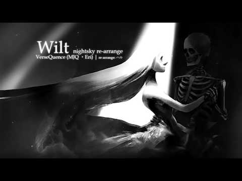 【Remix/Re-arrangement】VerseQuence - Wilt (nightsky re-arrange)