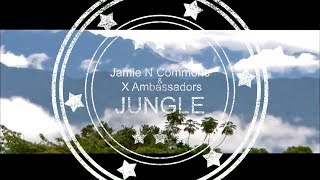 Jungle - Jamie N. Commons & X Ambassadors (Lyrics)