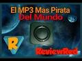 REVIEW EL MP3 MAS PIRATA DEL MUNDO
