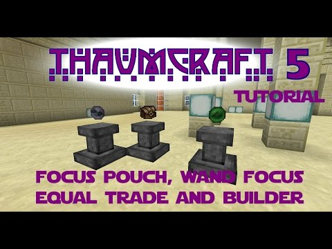 Thaumcraft 5 Tutorial - Part 10 - Focus Pouch, Wand Focus Equal Trade And Wand Focus Builder