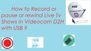 How to Record or pause or rewind TV shows on Videocon D2h, with USB