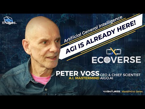 CXC Ecoverse: The Case for Artificial General Intelligence, pt. 1 with Peter Voss