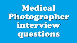 Medical Photographer interview questions