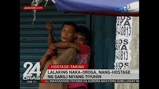 24 Oras: Lalaking naka-droga, nang-hostage ng sarili niyang tiyuhin