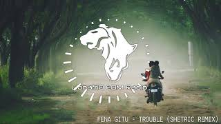 Fena Gitu - Trouble (Shetric Remix)