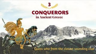 3 Conquerors in Ancient Greece