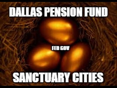 Dallas Pension Fund Robbery - Sanctuary City - What's The Benefits? Follow The Money