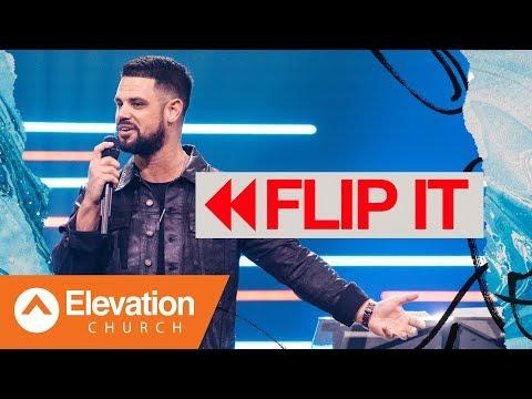 Flip It | Flip The Flow | Pastor Steven Furtick