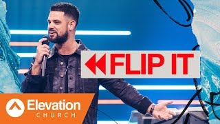 Flip It | Flip The Flow | Pastor Steven Furtick