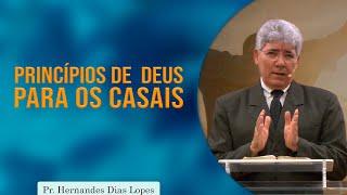 Princípios de Deus para casais | Pr Hernandes Dias Lopes