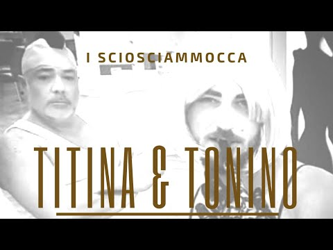 I Sciosciammocca - Titina e Tonino OFFICIAL VIDEO