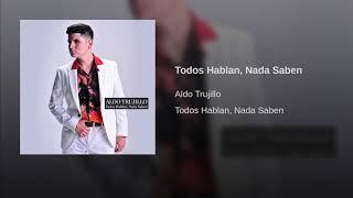 Aldo Trujillo- Todos Hablan, Nada Saben (Audio)