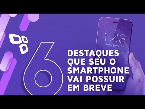 Smartphones do futuro! 6 características que devem virar realidade em breve - TecMundo