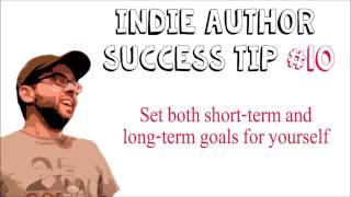 Success Tip #10 Set short-term AND long-term goals (Indie Author Success Tips)