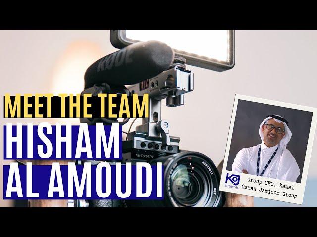 Meet The Team - Hisham Al Amoudi, Group CEO for Kamal Osman Jamjoom