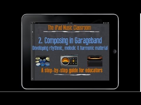 2. Composing in Garageband - The iPad Music Classroom