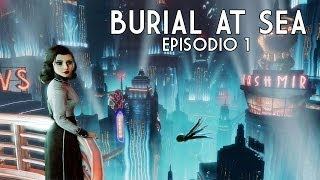BURIAL AT SEA - Bioshock Infinite - Episodio 1 - Rapture