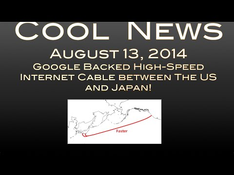 Google Backed High-Speed Internet Cable between The US and Japan! : Cool News August 13, 2014