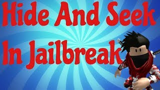 Hide And Seek In Roblox Jailreak!!