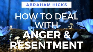 Dealing with ANGER and RESENTMENT - Abraham Hicks