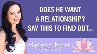 Say THIS To Find Out If He Wants A Relationship