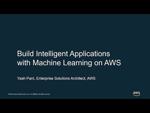 Build Intelligent Applications with Machine Learning on AWS - AWS Online Tech Talks