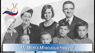 My Mom's Miraculous Healing!