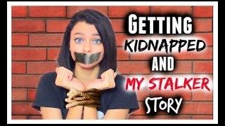 StoryTime | Getting Kidnapped and My Stalker Story !