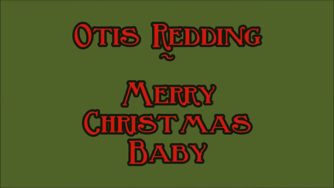 otis redding merry christmas baby - Otis Redding Christmas