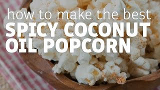 Spicy Coconut Oil Popcorn (So tasty and heart healthy!)