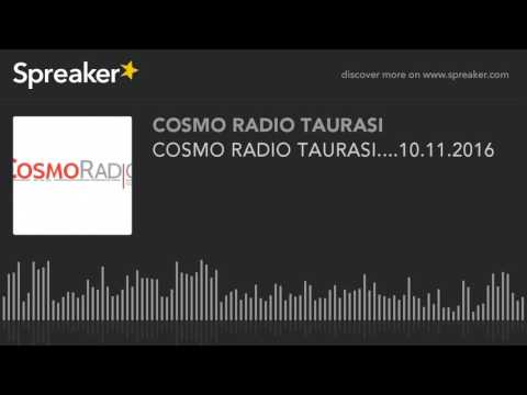 COSMO RADIO TAURASI....10.11.2016