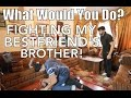 What Would You Do? FIGHTING MY BEST FRIEND'S BROTHER!!!