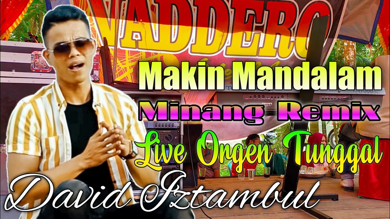 DAVID IZTAMBUL LIVE ORGEN TUNGGAL - MAKIN MANDALAM || MINANG REMIX TERBARU 2020