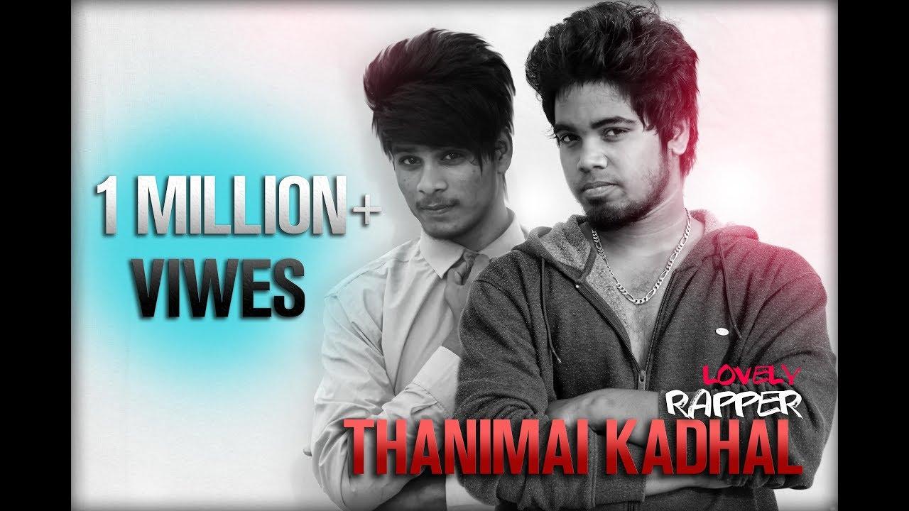 Thanimai Kadhal Kannu Kulla Nikira En Kadhaliyea Bayapada Venam Di By Lovely Rapper Youtube