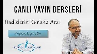 Mustafa İslamoğlu - Hadislerin Kur'an'a Arzı | Canlı Ders