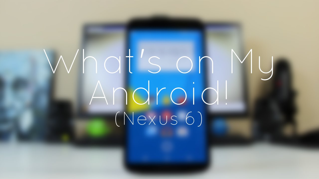 What's on My Android (Nexus 6): June 2015!