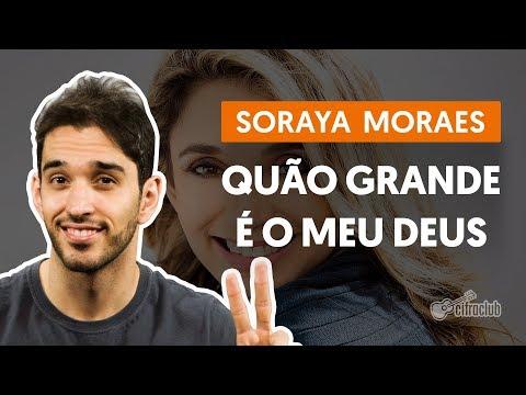 Quão Grande é Meu Deus - Soraya Moraes (aula de violão completa)