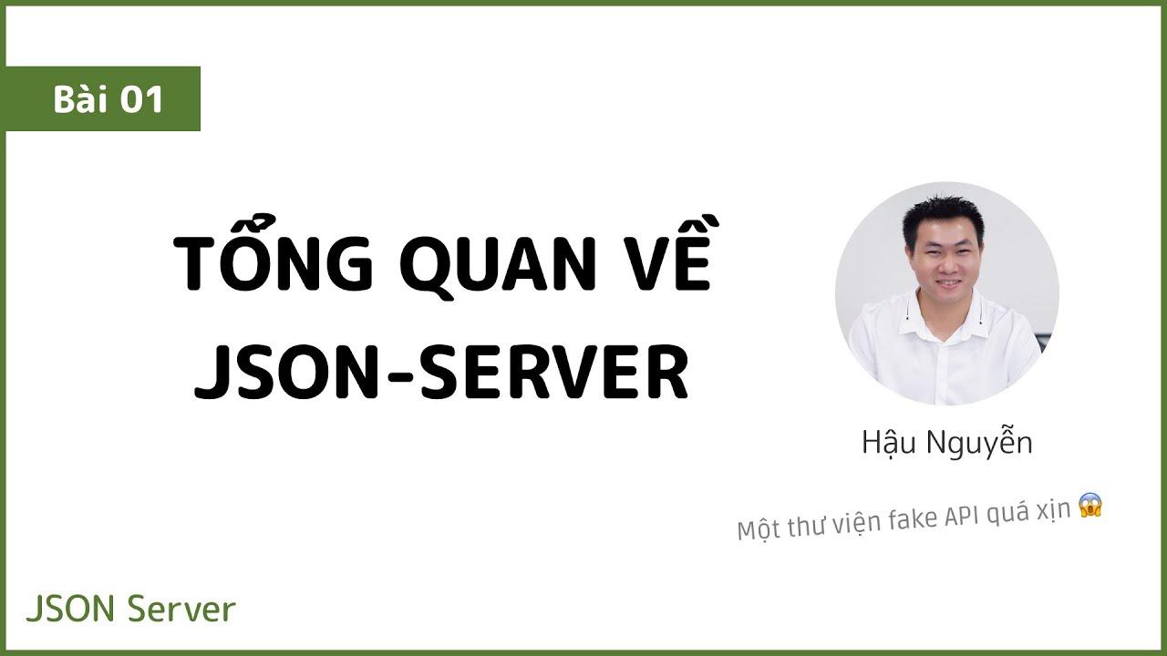JSON Server 01 - Giới thiệu tổng quan về series JSON Server 🎉