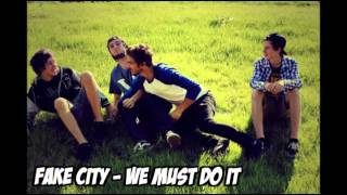 Fake City - We Must Do It